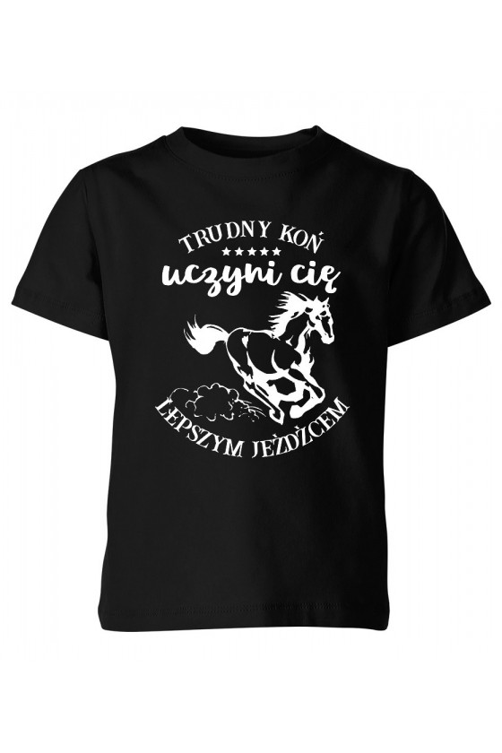 Koszulka dziecięca Trudny koń uczyni cię lepszym jeźdźcem