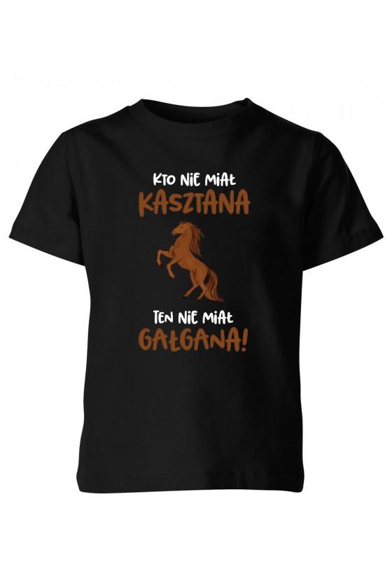 Koszulka dziecięca Kto nie miał kasztana, ten nie miał gałgana