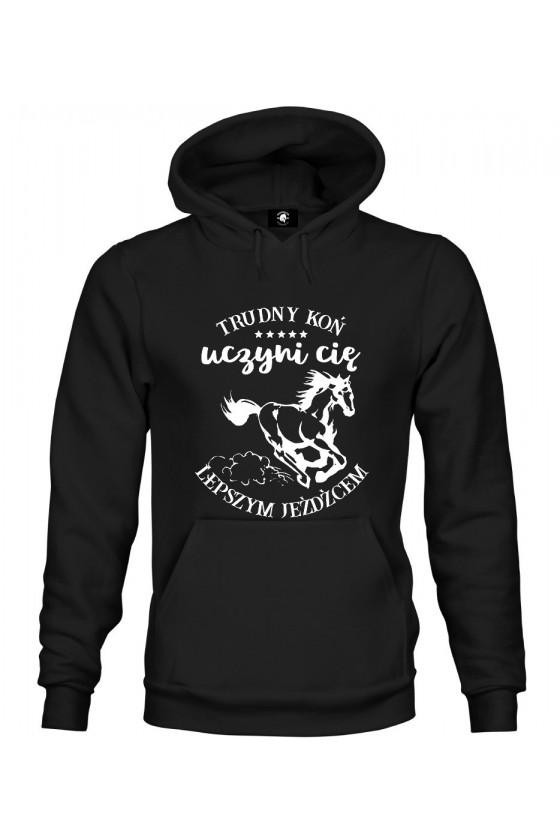 Bluza z kapturem Trudny koń uczyni cię lepszym jeźdźcem