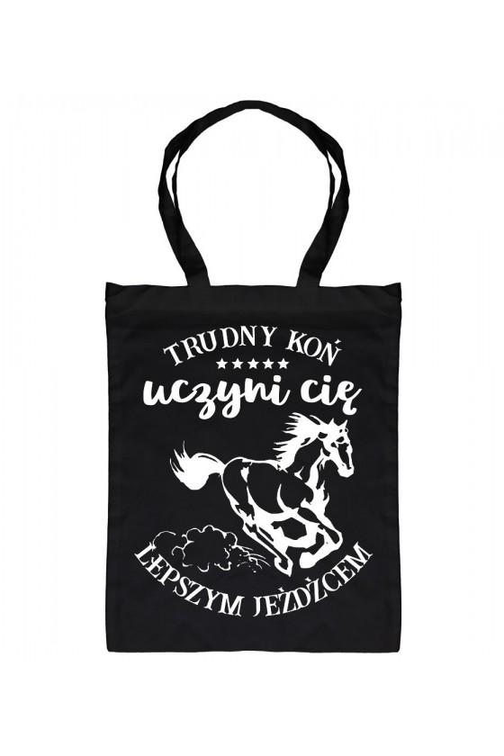 Torba bawełniana Trudny koń uczyni cię lepszym jeźdźcem